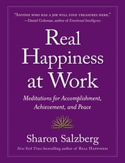 Real Happiness at Work - Meditations for Accomplishment, Achievement, and Peace ebook by Sharon Salzberg