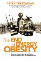 The End of Energy Obesity ebook by Peter Tertzakian,Keith Hollihan
