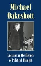 Lectures in the History of Political Thought ebook by Michael Oakeshott