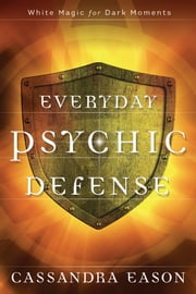Everyday Psychic Defense - White Magic for Dark Moments ebook by Cassandra Eason
