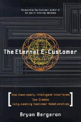 The Eternal E-Customer: How Emotionally Intelligent Interfaces Can Create Long-Lasting Customer Relationship: How Emotionally Intelligent Interfaces C ebook by Bergeron, Bryan