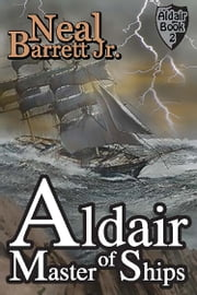 Aldair, Master of Ships ebook by Neal Barrett,Jr.