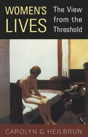 Women's Lives - The View from the Threshold ebook by Carolyn G. Heilbrun