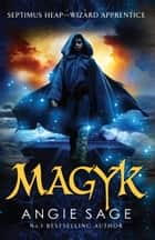 Magyk - Septimus Heap Book 1 ebook by Angie Sage