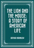 The Lion and The Mouse: A Story Of American Life ebook by Arthur Hornblow
