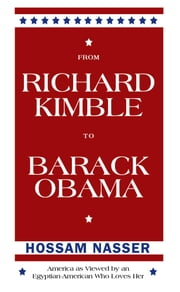 From Richard Kimble to Barack Obama - America as Viewed by an Egyptian-American Who Loves Her ebook by Hossam Nasser