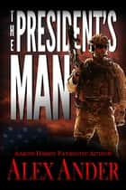 The President's Man ebook by Alex Ander