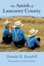 The Amish of Lancaster County ebook by Donald B. Kraybill, Daniel Dr Rodriguez