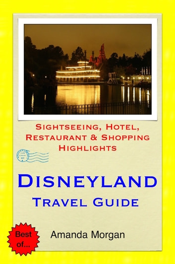 Disneyland, California Travel Guide - Sightseeing, Hotel, Restaurant & Shopping Highlights (Illustrated) ebook by Amanda Morgan