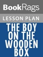 The Boy on the Wooden Box Lesson Plans ebook by BookRags