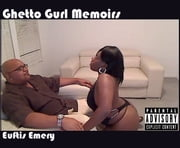 Ghetto Gurl Memoirs ebook by Euftis Emery