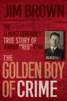 "The Golden Boy of Crime - The Almost Certainly True Story of Norman ""Red"" Ryan ebook by Jim Brown"