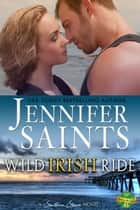 Wild Irish Ride: A Southern Steam Novel ebook by Jennifer Saints