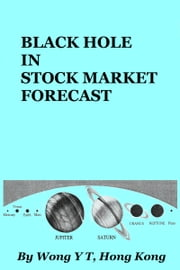 Black Hole in Stock Market Forecast ebook by Wong Y T
