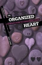 The Organized Heart - A Woman's Guide to Conquering Chaos ebook by Staci Eastin