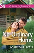 No Ordinary Home (Mills & Boon Superromance) ebook by Mary Sullivan