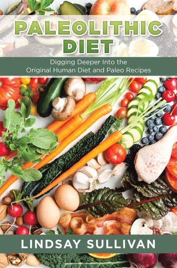 Paleolithic Diet Digging Deeper Into The Original Human Diet And