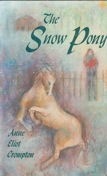 The Snow Pony ebook by Anne Eliot Crompton