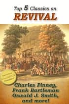 Top 5 Classics on REVIVAL: Lectures on Revival of Religion, Welsh Revival, Azusa Street, The Revival We Need, The Way to Pentecost e-kirjat by Charles Finney, Frank Bartleman, Oswald J. Smith