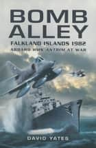 Bomb Alley - Falkland Islands 1982 – Aboard HMS Antrim at War ebook by David  Yates
