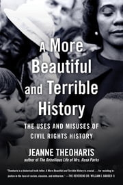 A More Beautiful and Terrible History - The Uses and Misuses of Civil Rights History ebook by Jeanne Theoharis