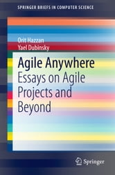 Agile Anywhere - Essays on Agile Projects and Beyond ebook by Orit Hazzan,Yael Dubinsky