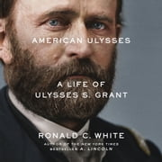 American Ulysses - A Life of Ulysses S. Grant audiobook by Ronald C. White
