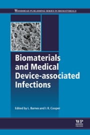 Biomaterials and Medical Device - Associated Infections ebook by L Barnes,Ian Cooper