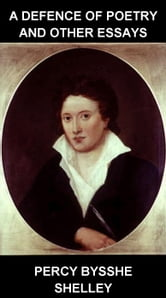 A Defence of Poetry and Other Essays [con Glossario in Italiano] ebook by Percy Bysshe Shelley,Eternity Ebooks