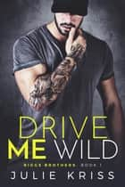 Drive Me Wild - Riggs Brothers, #1 ebook by Julie Kriss