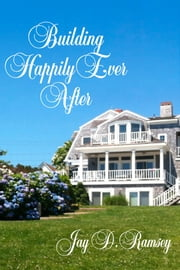 Building Happily Ever After ebook by Jay D. Ramsey
