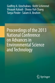 Proceedings of the 2013 National Conference on Advances in Environmental Science and Technology ebook by Godfrey A. Uzochukwu,Keith Schimmel,Vinayak Kabadi,Shoou-Yuh Chang,Tanya Pinder,Salam A. Ibrahim