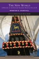 The New World (Barnes & Noble Library of Essential Reading) - A History of the English-Speaking Peoples: Volume 2 ebook by Winston S. Churchill, K.G., Brian Weiser