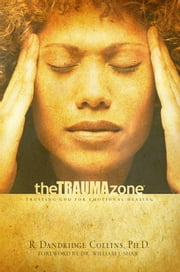 The Trauma Zone: Trusting God For Emotional Healing ebook by Collins,PhD,R. Dandridge