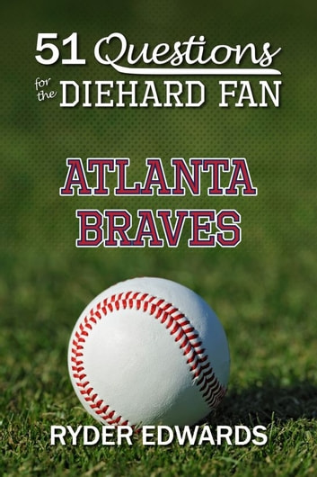 51 Questions for the Diehard Fan: Atlanta Braves ebook by Ryder Edwards