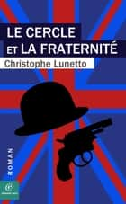 Le cercle et la fraternité ebook by Christophe LUNETTO