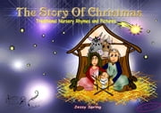 The Story Of Christmas - Traditional Nursery Rhymes And Pictures ebook by Jessy Spring, Jessy Spring, Silberfarn Verlag