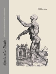 Spectacular Death - Interdisciplinary Perspectives on Mortality and (Un)representability ebook by Tristanne Connolly