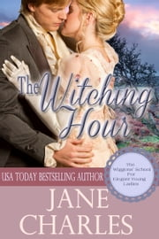 The Witching Hour (Wiggons' School for Elegant Young Ladies) ebook by Jane Charles