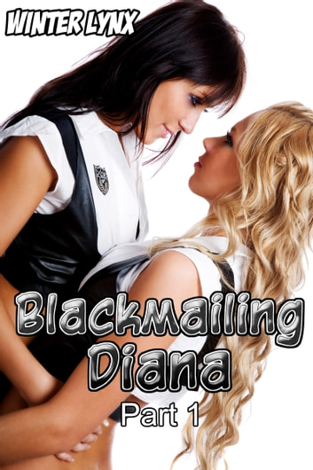 Blackmailing Diana: Part 1 ebook by Winter Lynx
