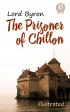 The Prisoner of Chillon ebook by Lord Byron