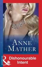 Dishonourable Intent (Mills & Boon Vintage 90s Modern) (The Anne Mather Collection) ebook by Anne Mather