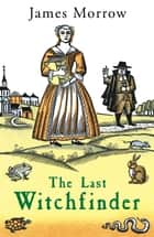 The Last Witchfinder - na ebook by James Morrow