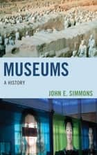 Museums - A History ebook by John E. Simmons