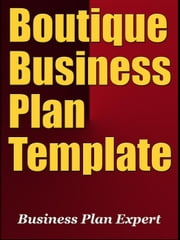 Boutique Business Plan Template (Including 6 Special Bonuses) ebook by Business Plan Expert