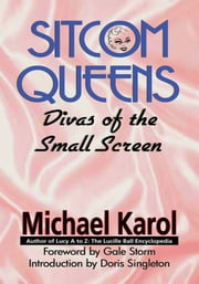 SITCOM QUEENS - DIVAS OF THE SMALL SCREEN ebook by Michael Karol