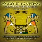 Ancient Egyptian Culture Revealed, 2nd edition, The audiobook by Moustafa Gadalla