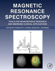 Magnetic Resonance Spectroscopy - Tools for Neuroscience Research and Emerging Clinical Applications ebook by Charlotte Stagg,Douglas L. Rothman
