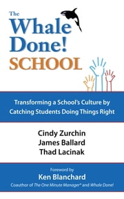 The Whale Done School - TRANSFORMING A SCHOOL'S CULTURE BY CATCHING STUDENTS DOING THINGS RIGHT Ebook di Zurchin, Ballard and Thad Lacinek