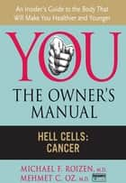 Hell Cells - Cancer ebook by Michael F. Roizen, Mehmet C. Oz, M.D.
